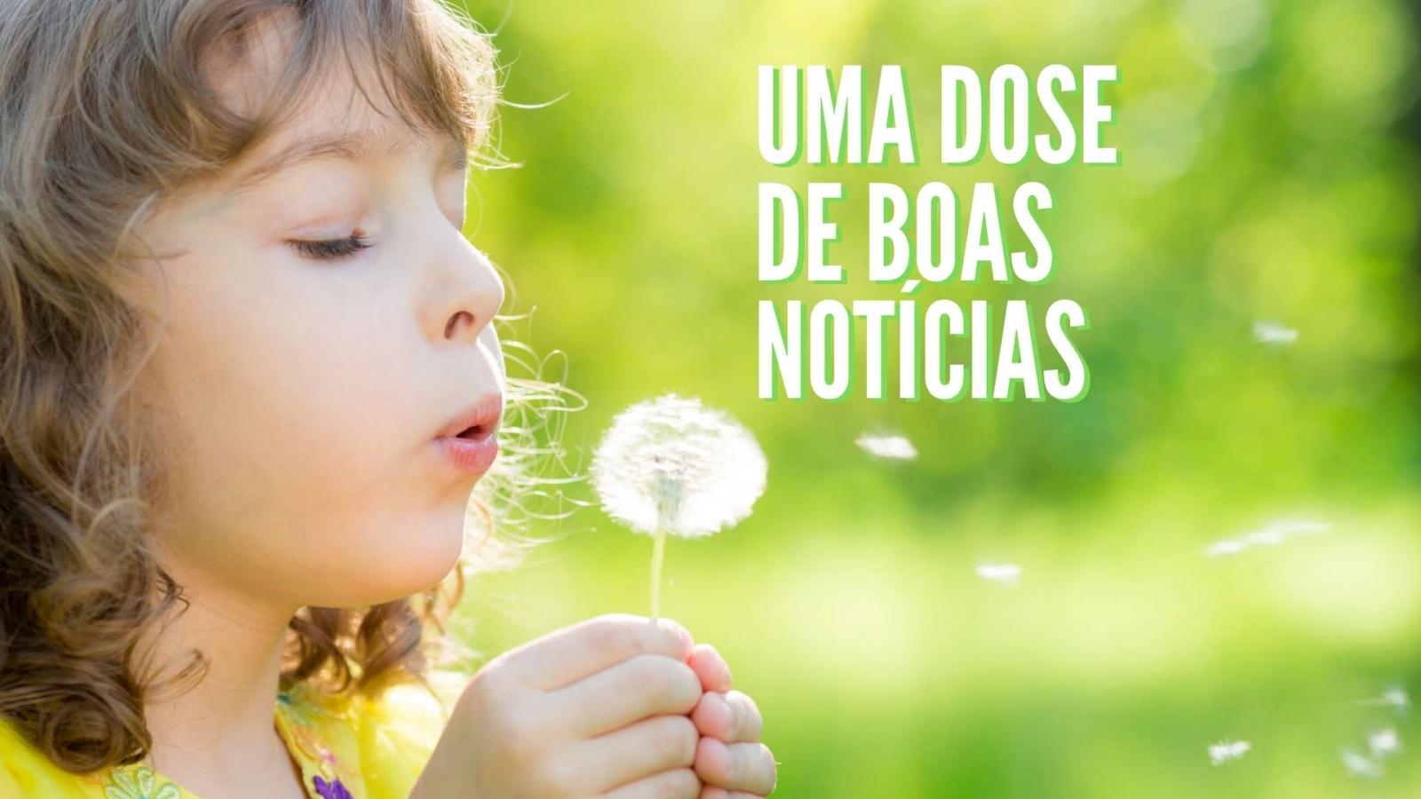 O MUNDO ESTÁ CHEIO DE BOAS NOTÍCIAS!